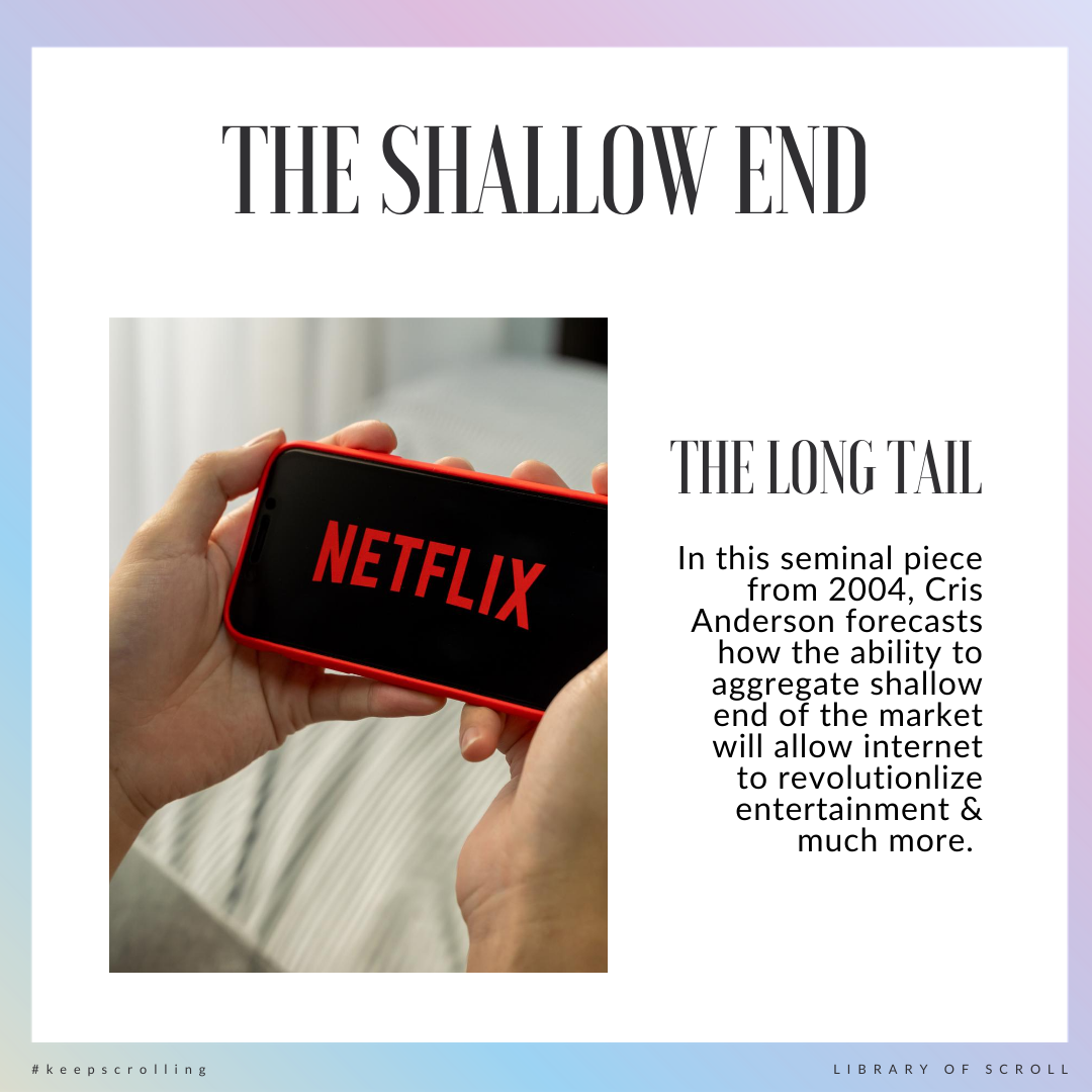 In this piece, Chris Anderson forecasts how, a la Netflix, aggregating the shallow end of the media market allows the Internet to revolutionize entertainment.