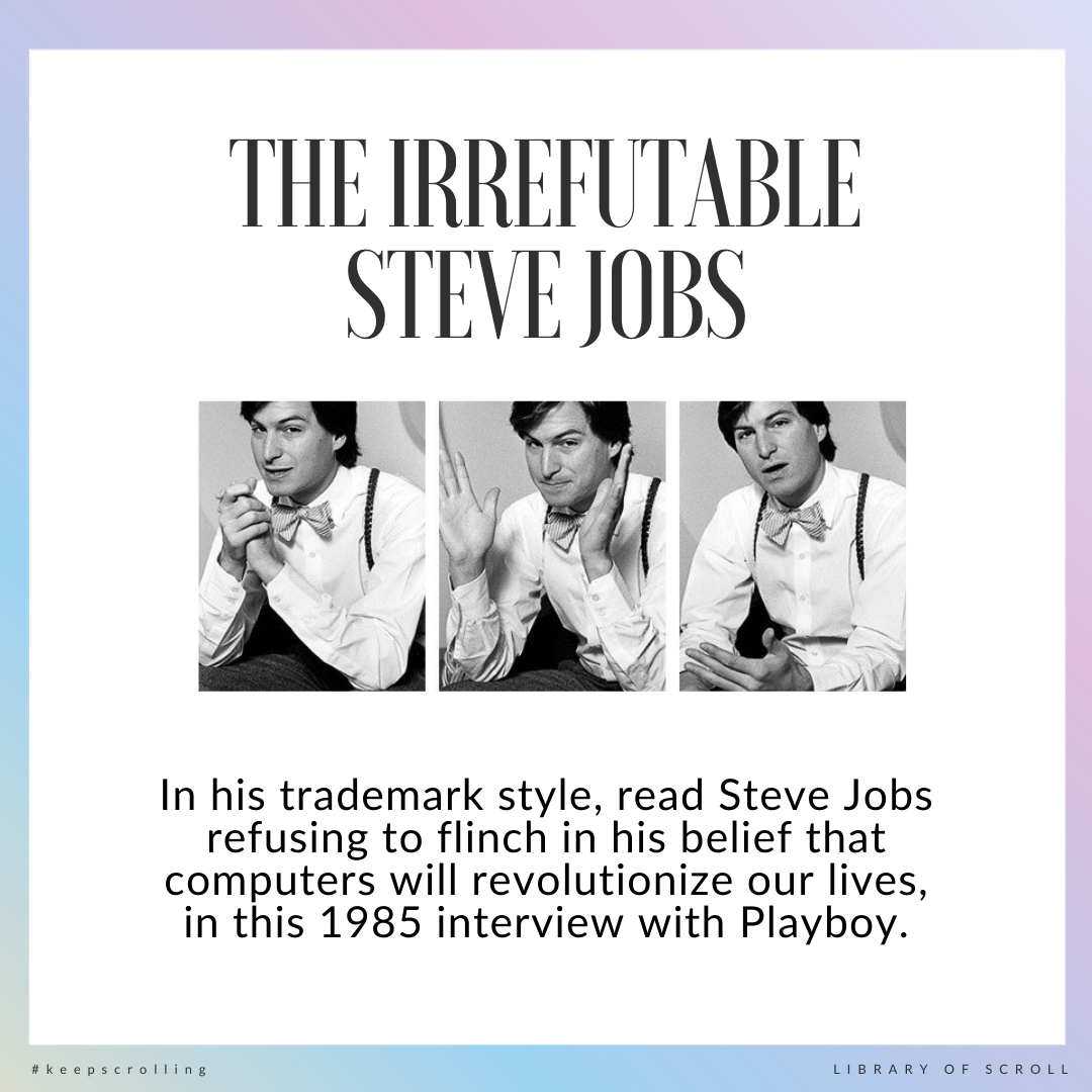 In his trademark style, read Steve Jobs refusing to flinch in his belief that computers will revolutionize our lives, in this 1985 interview with Playboy.